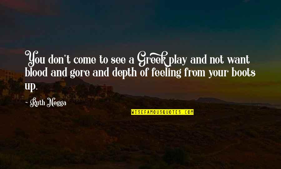 Want To See You Quotes By Ruth Negga: You don't come to see a Greek play