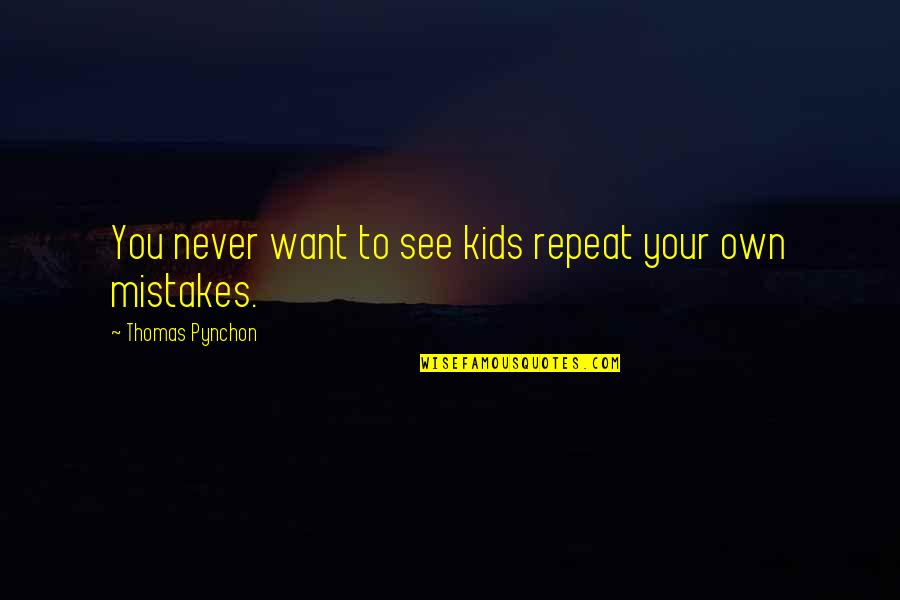 Want To See You Quotes By Thomas Pynchon: You never want to see kids repeat your
