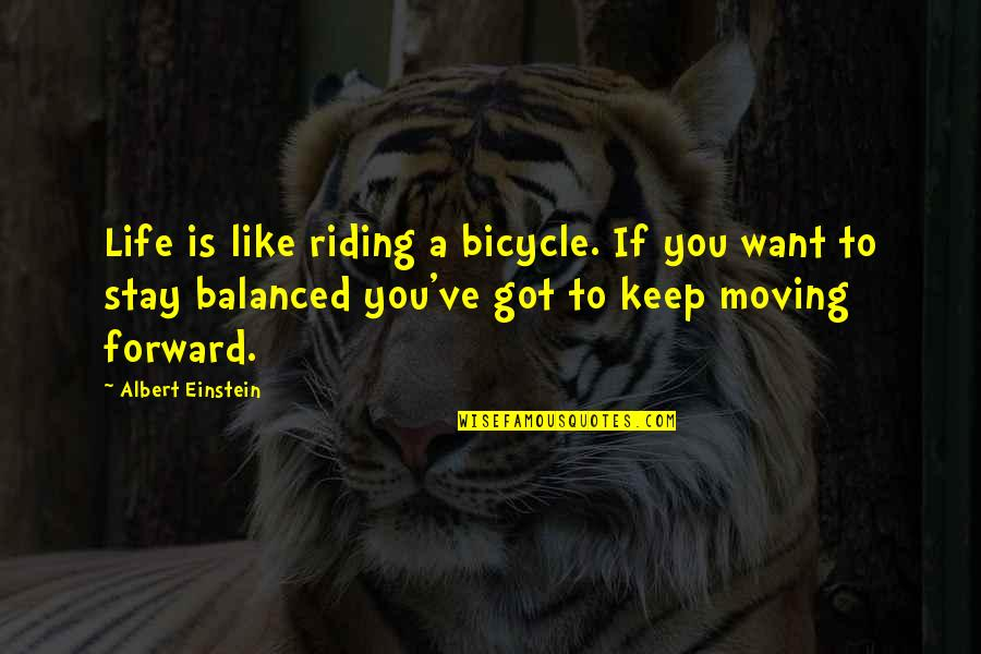 Want You To Stay Quotes By Albert Einstein: Life is like riding a bicycle. If you