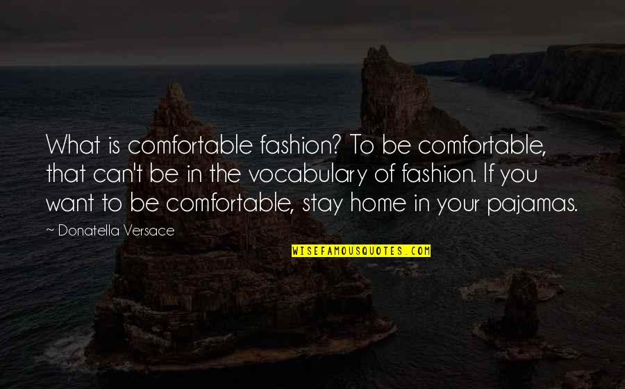 Want You To Stay Quotes By Donatella Versace: What is comfortable fashion? To be comfortable, that