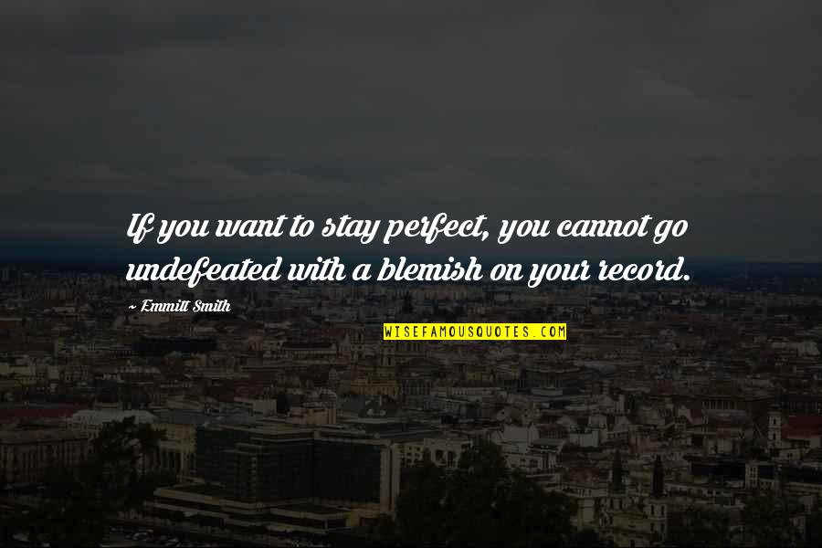 Want You To Stay Quotes By Emmitt Smith: If you want to stay perfect, you cannot