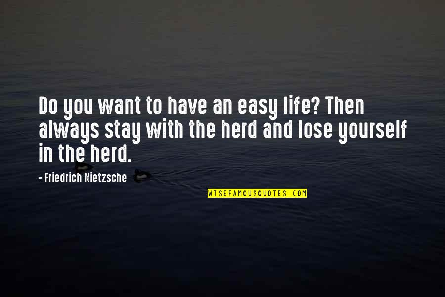Want You To Stay Quotes By Friedrich Nietzsche: Do you want to have an easy life?
