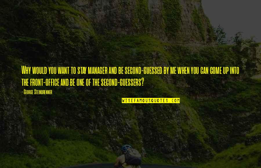 Want You To Stay Quotes By George Steinbrenner: Why would you want to stay manager and