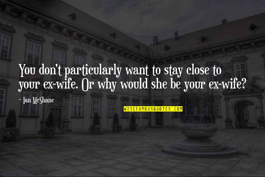 Want You To Stay Quotes By Ian McShane: You don't particularly want to stay close to