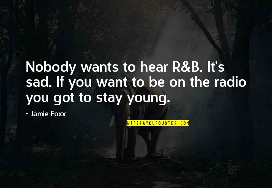 Want You To Stay Quotes By Jamie Foxx: Nobody wants to hear R&B. It's sad. If