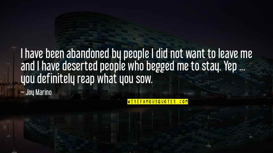 Want You To Stay Quotes By Joy Marino: I have been abandoned by people I did