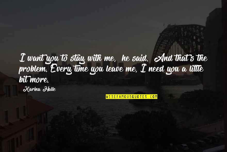 "Want You To Stay Quotes By Karina Halle: I want you to stay with me,"" he"
