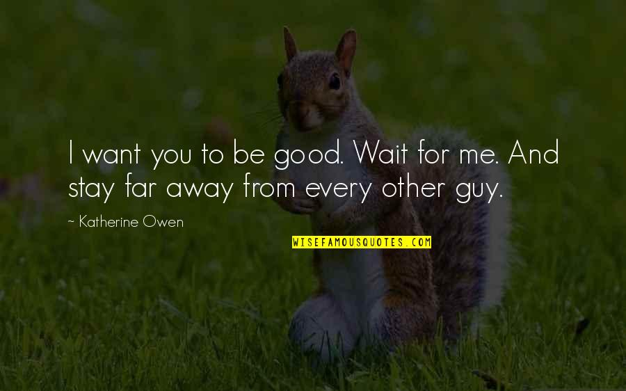 Want You To Stay Quotes By Katherine Owen: I want you to be good. Wait for
