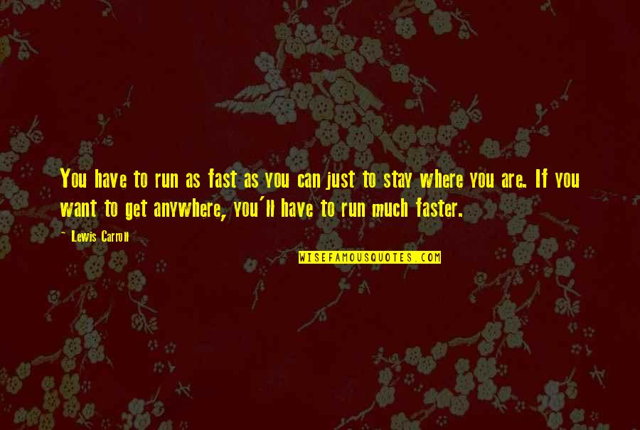 Want You To Stay Quotes By Lewis Carroll: You have to run as fast as you