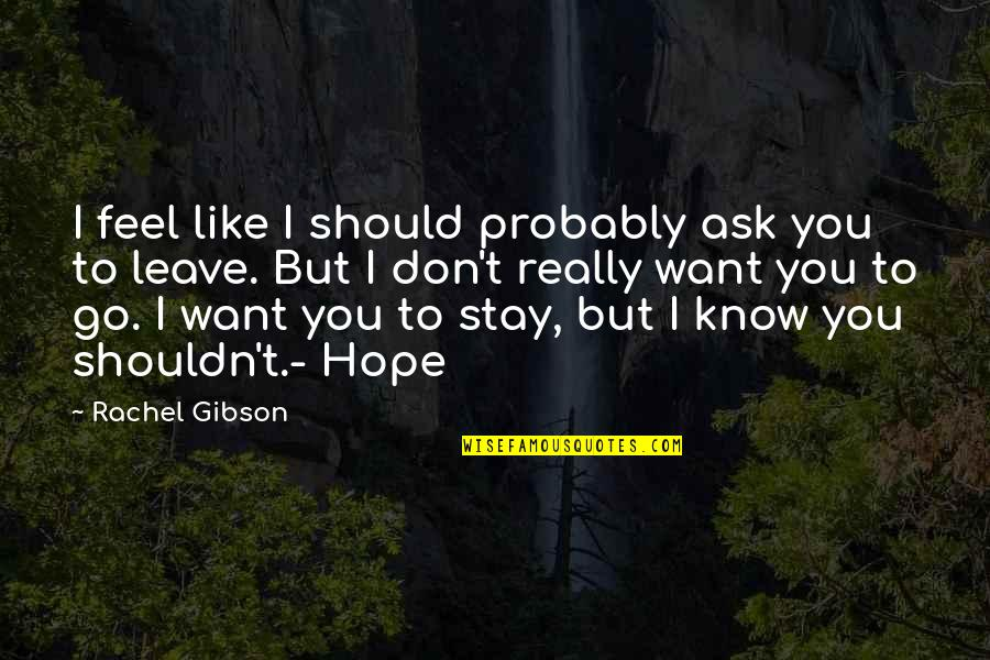 Want You To Stay Quotes By Rachel Gibson: I feel like I should probably ask you