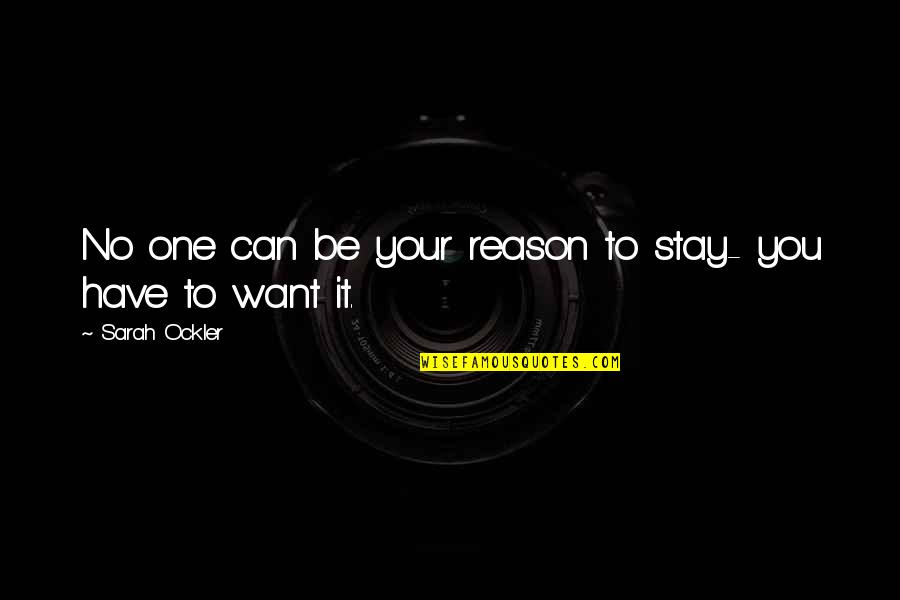 Want You To Stay Quotes By Sarah Ockler: No one can be your reason to stay-