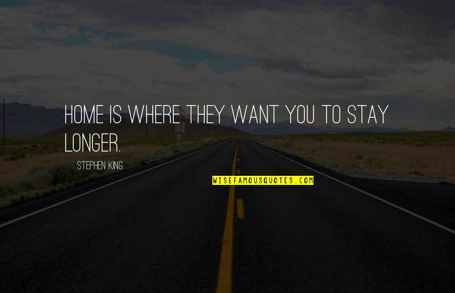 Want You To Stay Quotes By Stephen King: Home is where they want you to stay