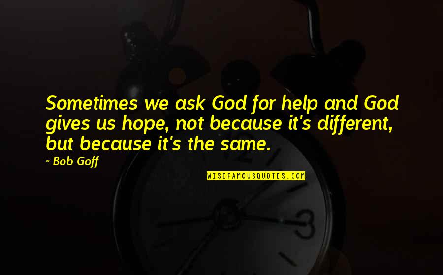 Wanted By Sara Shepard Quotes By Bob Goff: Sometimes we ask God for help and God