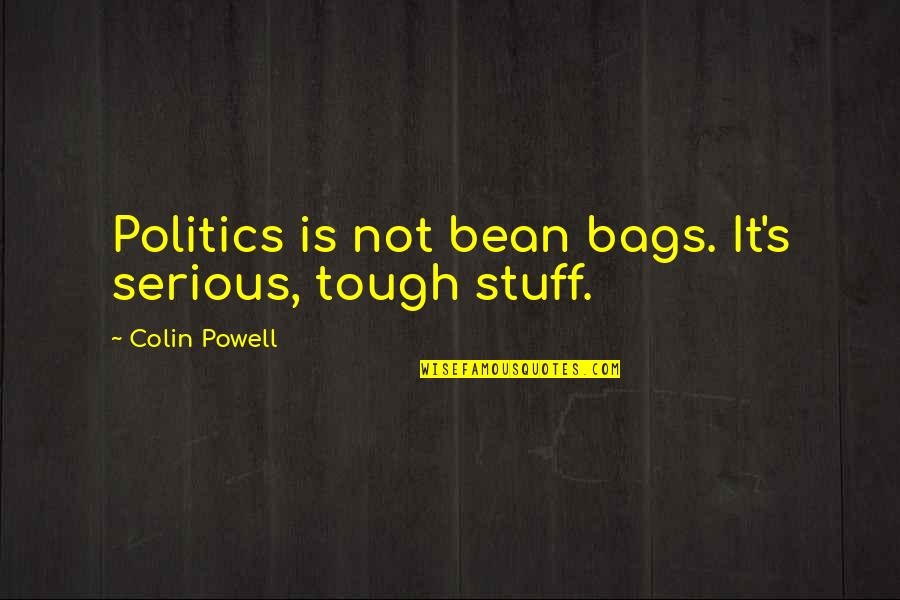 Wanted By Sara Shepard Quotes By Colin Powell: Politics is not bean bags. It's serious, tough