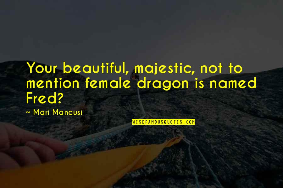 Wanted By Sara Shepard Quotes By Mari Mancusi: Your beautiful, majestic, not to mention female dragon