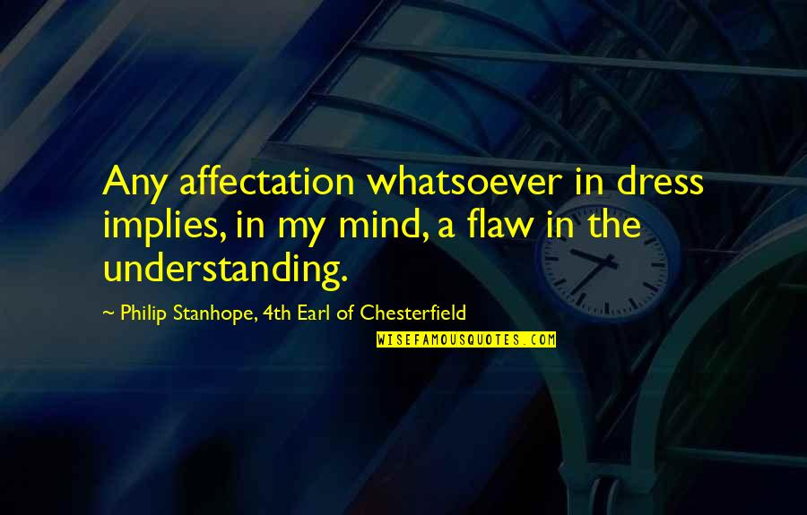 Wanted By Sara Shepard Quotes By Philip Stanhope, 4th Earl Of Chesterfield: Any affectation whatsoever in dress implies, in my