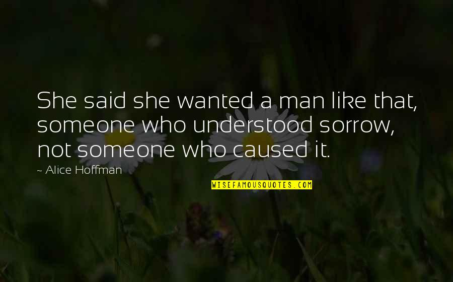 Wanted Man Quotes By Alice Hoffman: She said she wanted a man like that,