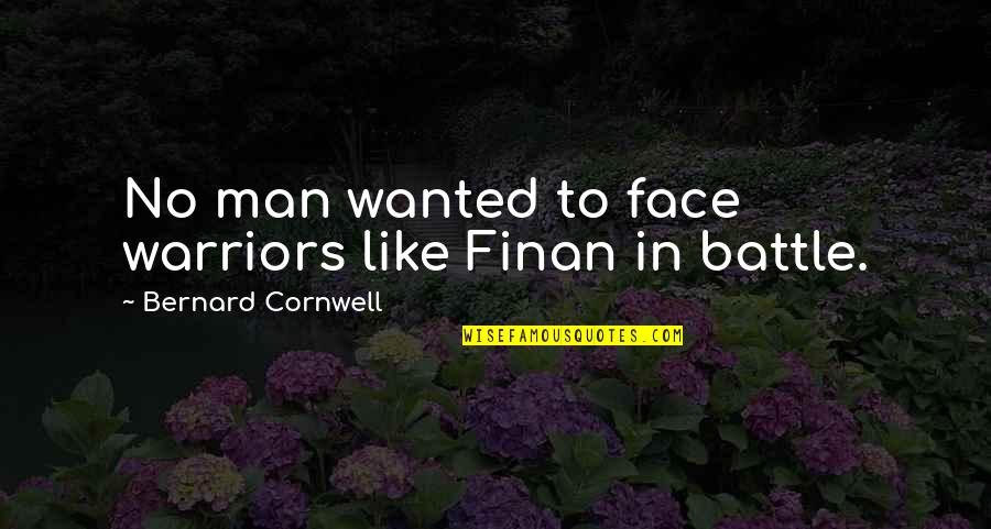 Wanted Man Quotes By Bernard Cornwell: No man wanted to face warriors like Finan