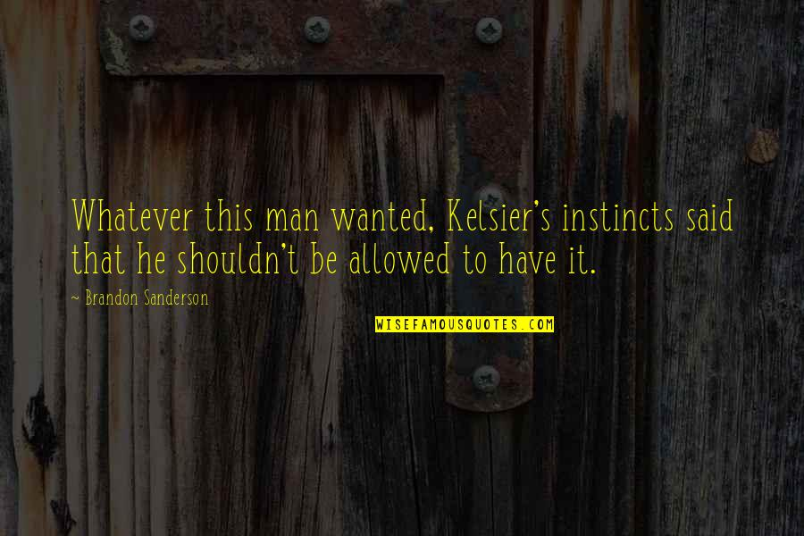 Wanted Man Quotes By Brandon Sanderson: Whatever this man wanted, Kelsier's instincts said that