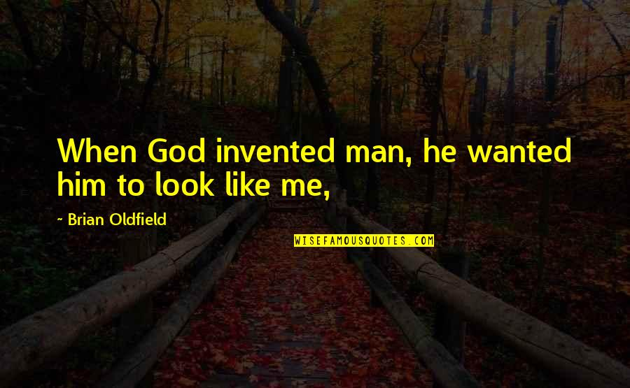 Wanted Man Quotes By Brian Oldfield: When God invented man, he wanted him to