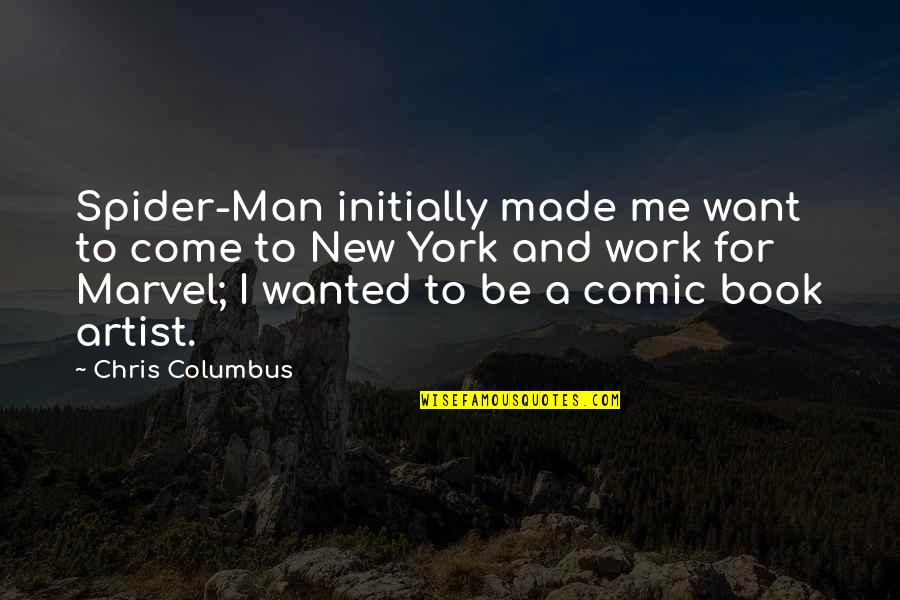 Wanted Man Quotes By Chris Columbus: Spider-Man initially made me want to come to