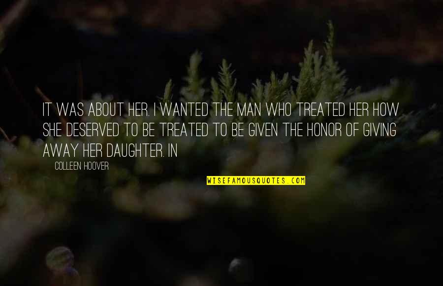 Wanted Man Quotes By Colleen Hoover: It was about her. I wanted the man
