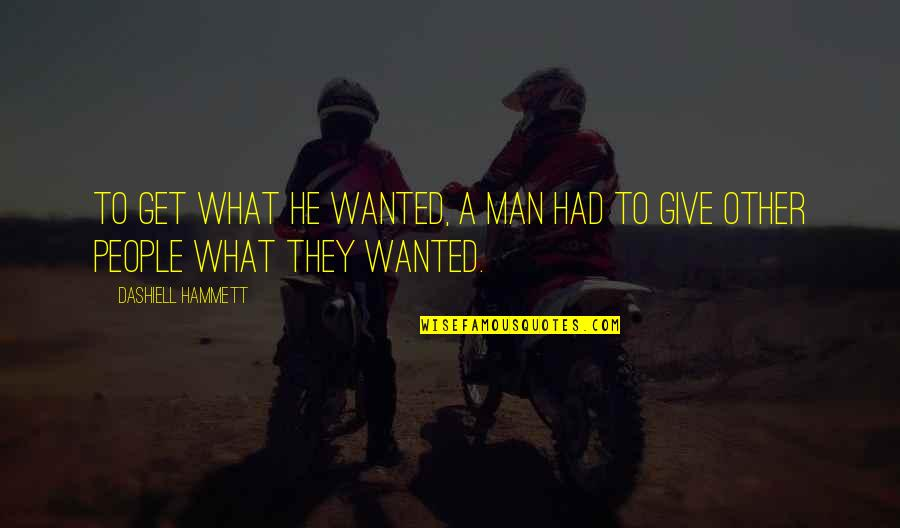Wanted Man Quotes By Dashiell Hammett: To get what he wanted, a man had