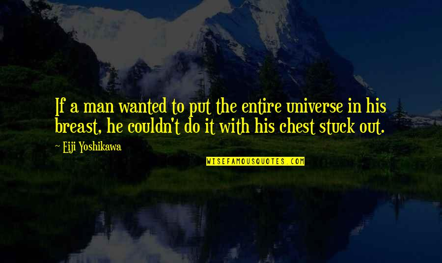 Wanted Man Quotes By Eiji Yoshikawa: If a man wanted to put the entire