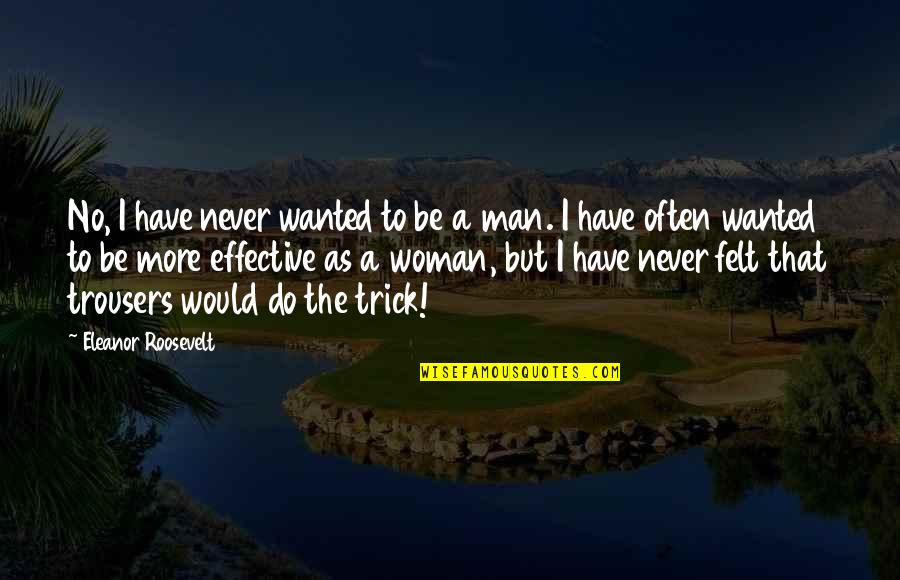 Wanted Man Quotes By Eleanor Roosevelt: No, I have never wanted to be a
