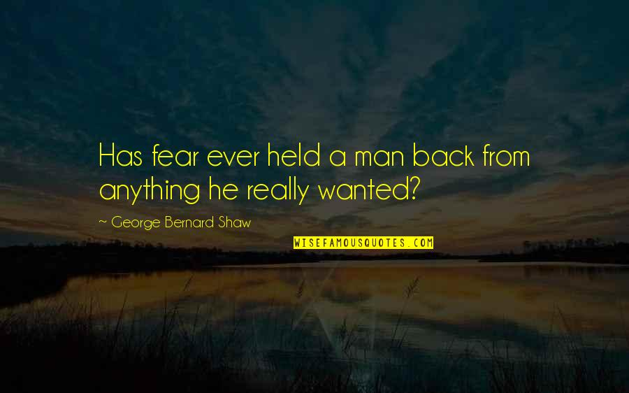 Wanted Man Quotes By George Bernard Shaw: Has fear ever held a man back from