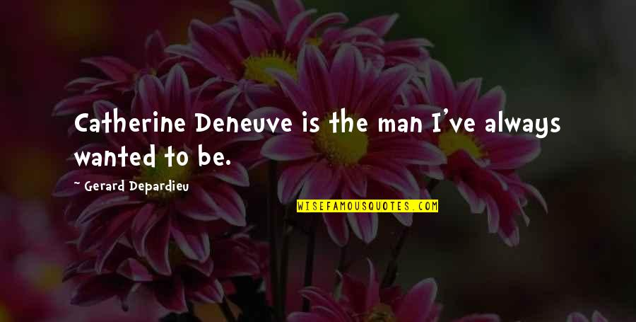 Wanted Man Quotes By Gerard Depardieu: Catherine Deneuve is the man I've always wanted