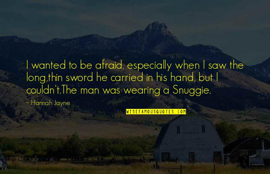 Wanted Man Quotes By Hannah Jayne: I wanted to be afraid, especially when I