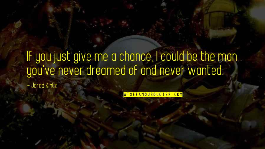 Wanted Man Quotes By Jarod Kintz: If you just give me a chance, I