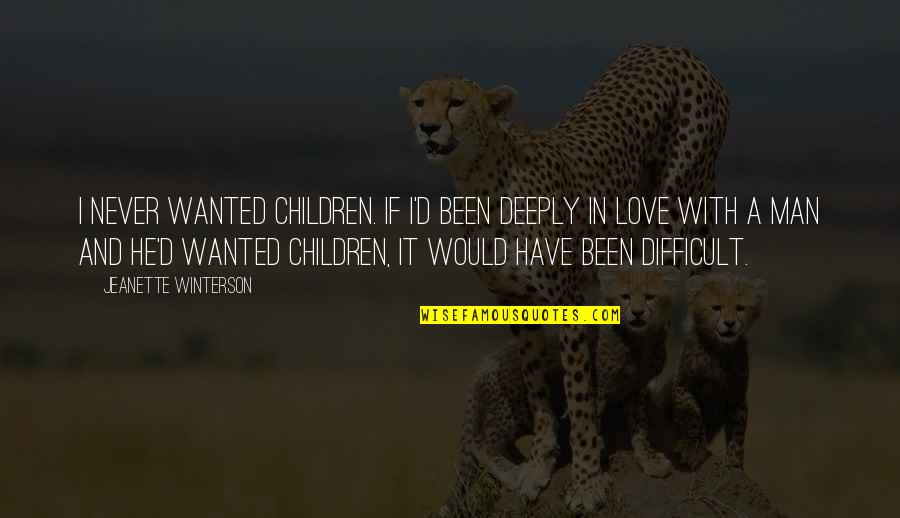 Wanted Man Quotes By Jeanette Winterson: I never wanted children. If I'd been deeply