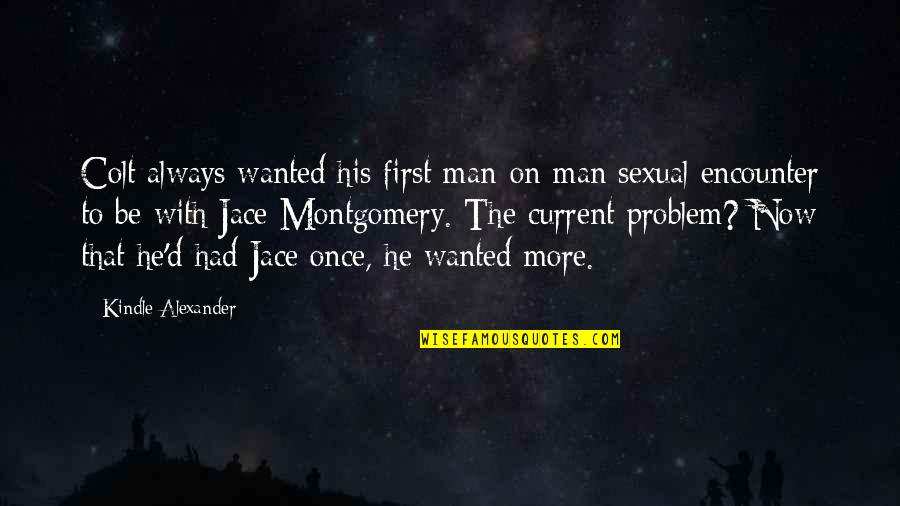 Wanted Man Quotes By Kindle Alexander: Colt always wanted his first man-on-man sexual encounter