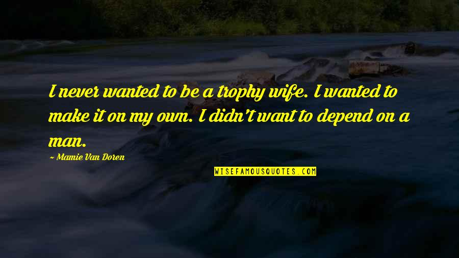 Wanted Man Quotes By Mamie Van Doren: I never wanted to be a trophy wife.
