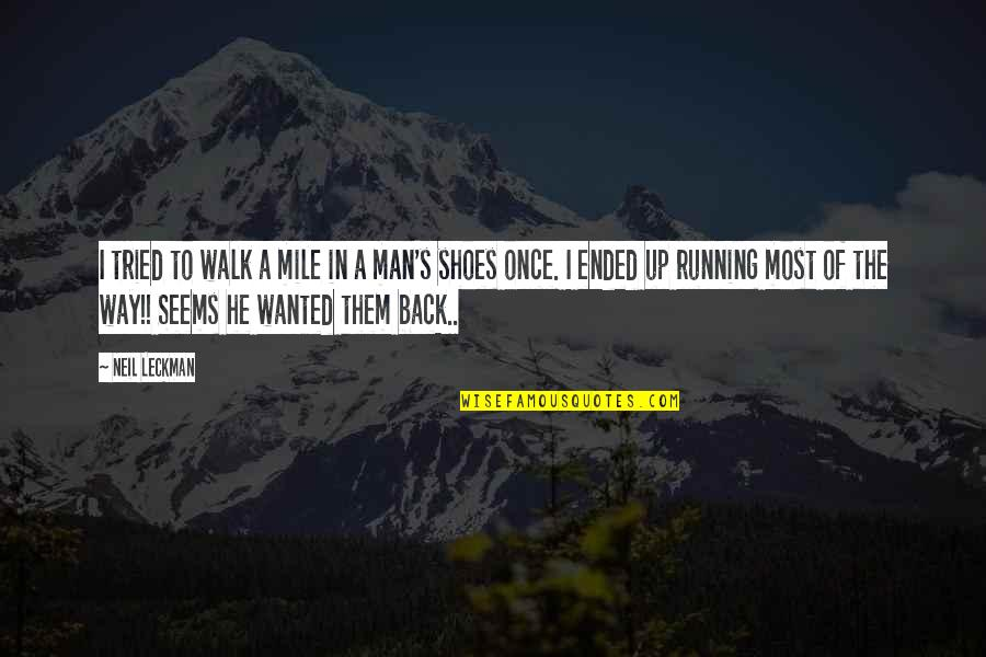 Wanted Man Quotes By Neil Leckman: I tried to walk a mile in a