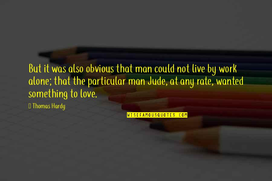 Wanted Man Quotes By Thomas Hardy: But it was also obvious that man could
