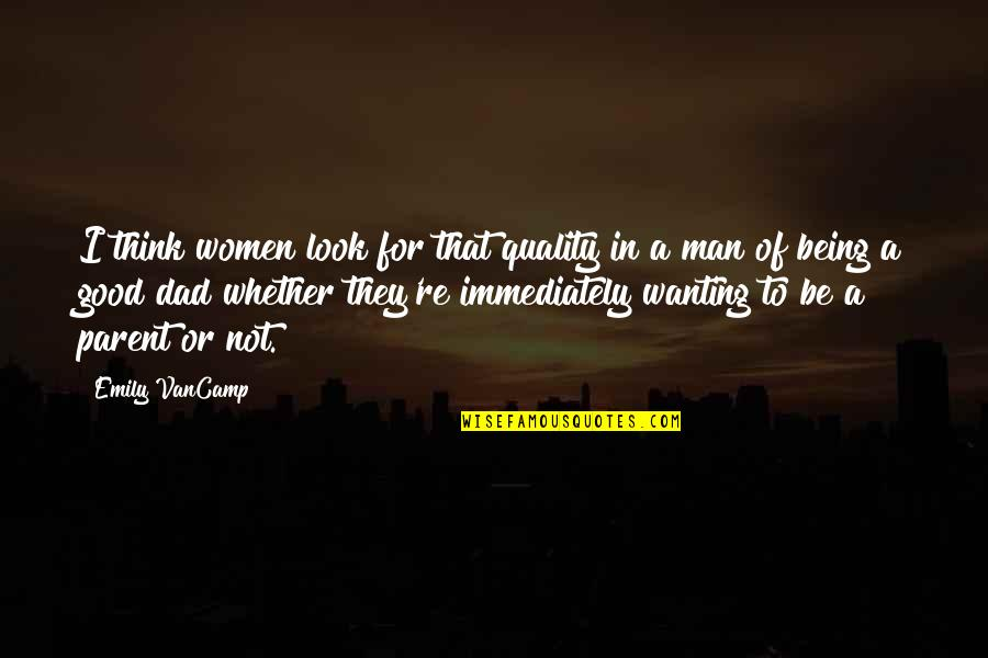 Wanting A Good Man Quotes By Emily VanCamp: I think women look for that quality in