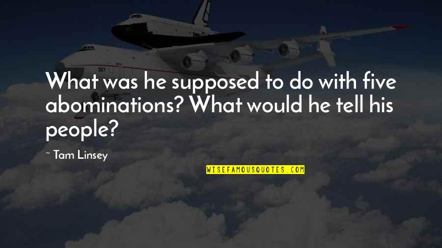 Wanting Answers Quotes By Tam Linsey: What was he supposed to do with five