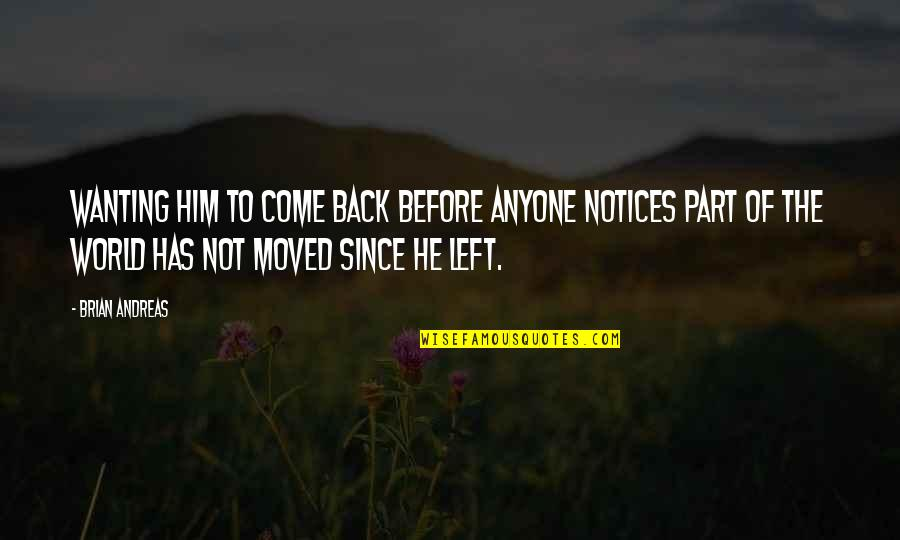 Wanting Back Your Ex Quotes By Brian Andreas: Wanting him to come back before anyone notices