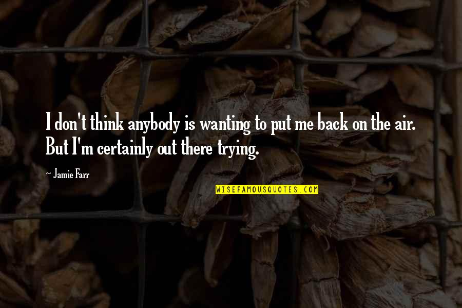Wanting Back Your Ex Quotes By Jamie Farr: I don't think anybody is wanting to put