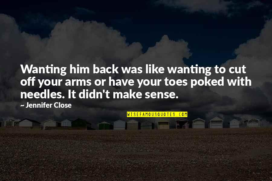 Wanting Back Your Ex Quotes By Jennifer Close: Wanting him back was like wanting to cut