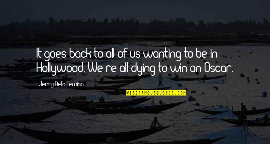 Wanting Back Your Ex Quotes By Jerry Della Femina: It goes back to all of us wanting