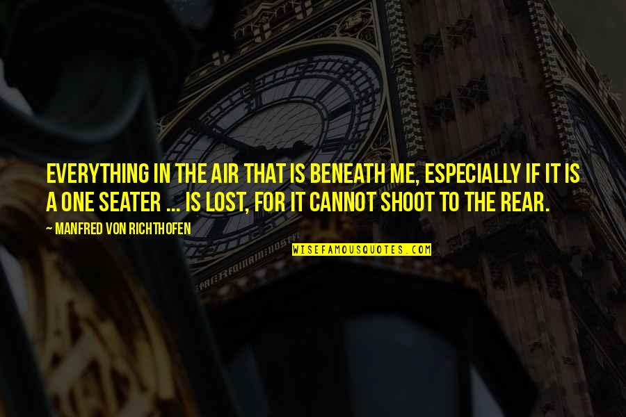 Wanting Back Your Ex Quotes By Manfred Von Richthofen: Everything in the air that is beneath me,