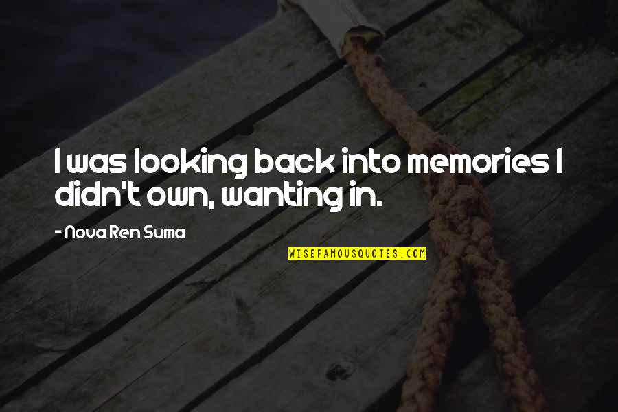 Wanting Back Your Ex Quotes By Nova Ren Suma: I was looking back into memories I didn't