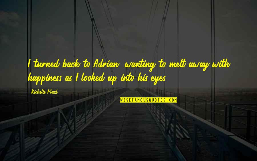 Wanting Back Your Ex Quotes By Richelle Mead: I turned back to Adrian, wanting to melt