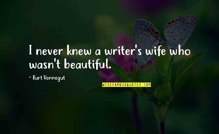 Wanting Cuddles Quotes By Kurt Vonnegut: I never knew a writer's wife who wasn't