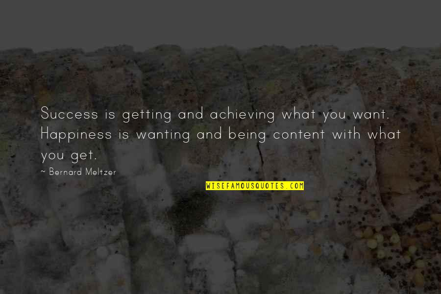 Wanting Happiness Quotes By Bernard Meltzer: Success is getting and achieving what you want.