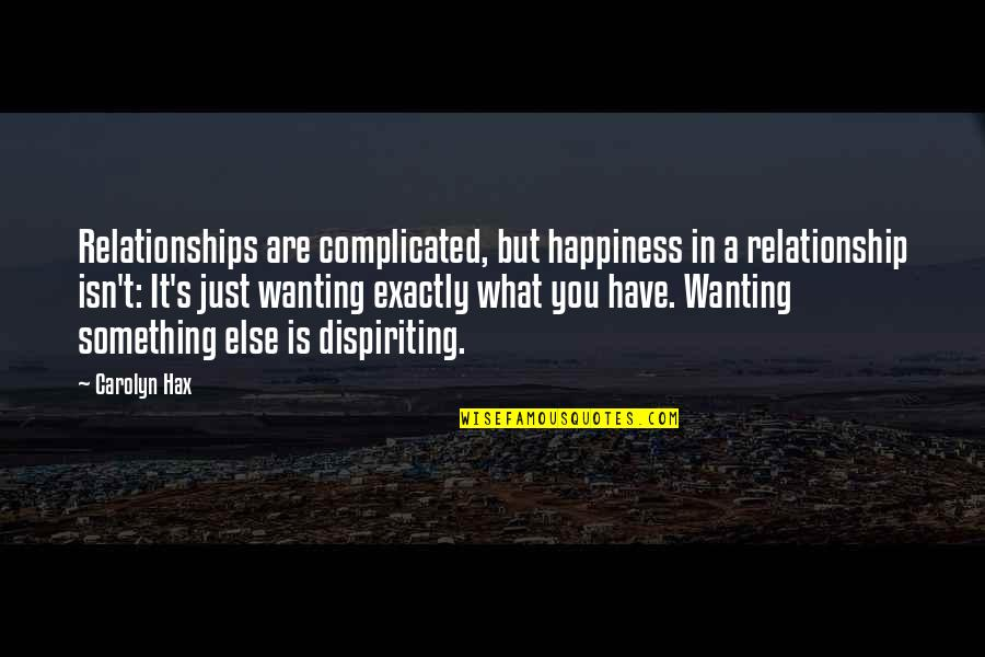 Wanting Happiness Quotes By Carolyn Hax: Relationships are complicated, but happiness in a relationship